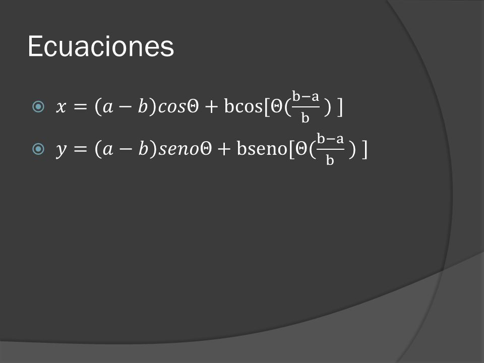 Ecuaciones 𝑥= 𝑎−𝑏 𝑐𝑜𝑠Θ+bcos[Θ( b−a b ) ]